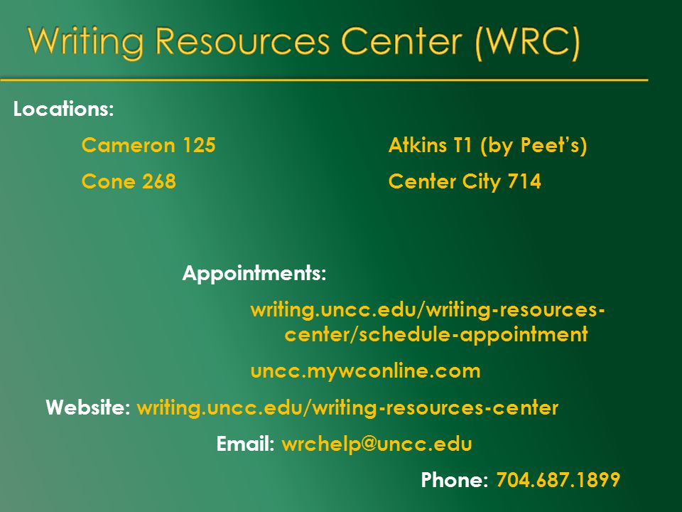 Appointments: writing.uncc.edu/writing-resources- center/schedule-appointment uncc.mywconline.com Website: writing.uncc.edu/writing-resources-center E