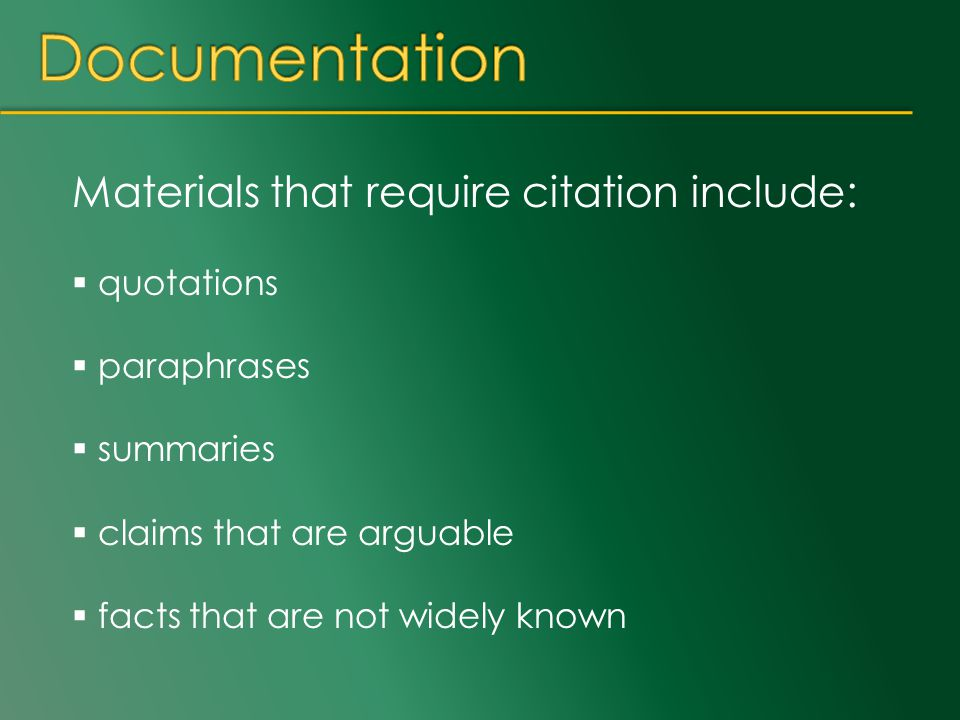 Materials that require citation include:  quotations  paraphrases  summaries  claims that are arguable  facts that are not widely known