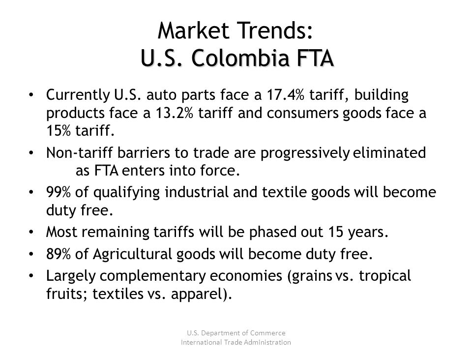 U.S. Colombia FTA Market Trends: U.S. Colombia FTA Currently U.S.