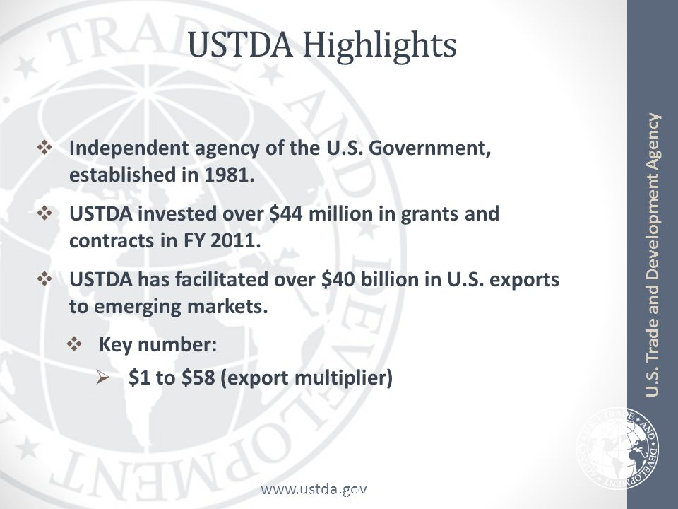 www.ustda.gov U.S. Trade and Development Agency USTDA Highlights  Independent agency of the U.S.