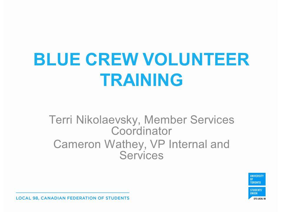 BLUE CREW VOLUNTEER TRAINING Terri Nikolaevsky, Member Services Coordinator Cameron Wathey, VP Internal and Services