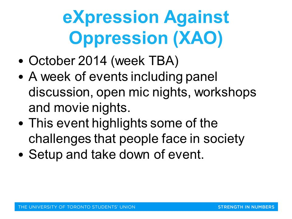eXpression Against Oppression (XAO) October 2014 (week TBA) A week of events including panel discussion, open mic nights, workshops and movie nights.