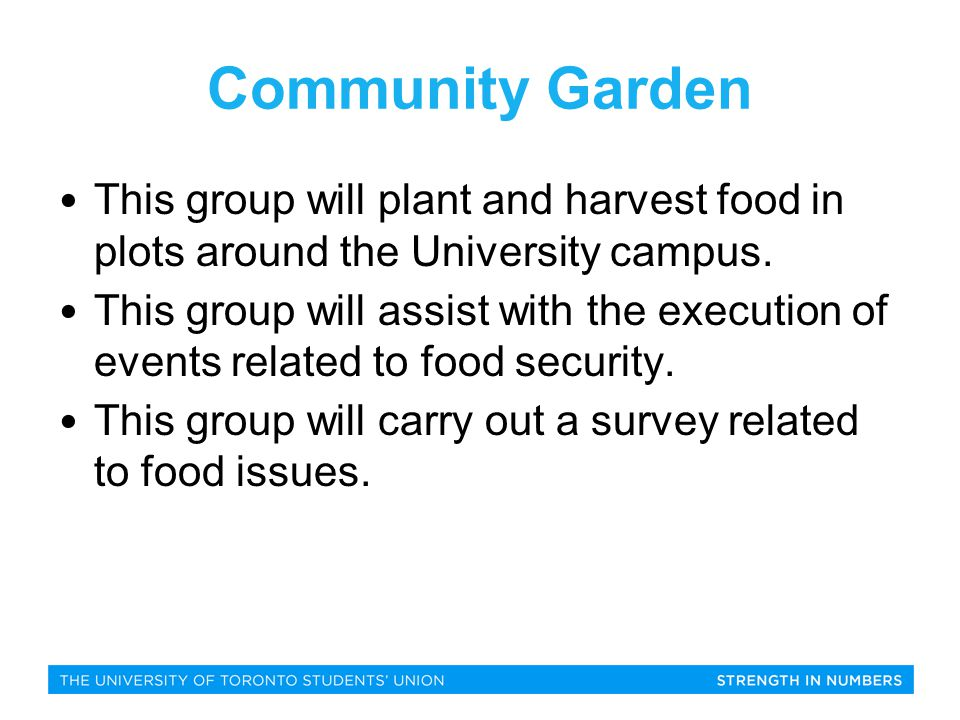 Community Garden This group will plant and harvest food in plots around the University campus.