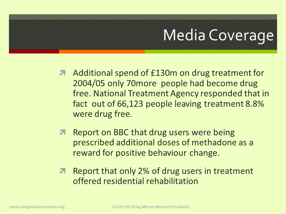 Media Coverage  Additional spend of £130m on drug treatment for 2004/05 only 70more people had become drug free.