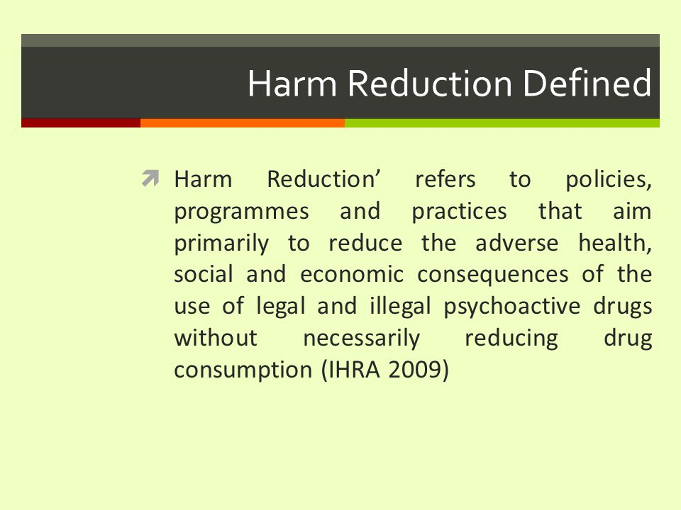 The Ascent of Harm Reduction  2002 Updated UK Drug Strategy:  All problematic drug users must have access to treatment and harm minimization services both within the community and through the criminal justice system.(Home Office 2002)  Nearly al Drug Action Teams (97%) have harm reduction services and 87% provide access to drug prescribing services (Home Office 2002) www.drugmisuseresearch.org Centre for Drug Misuse Research Scotland