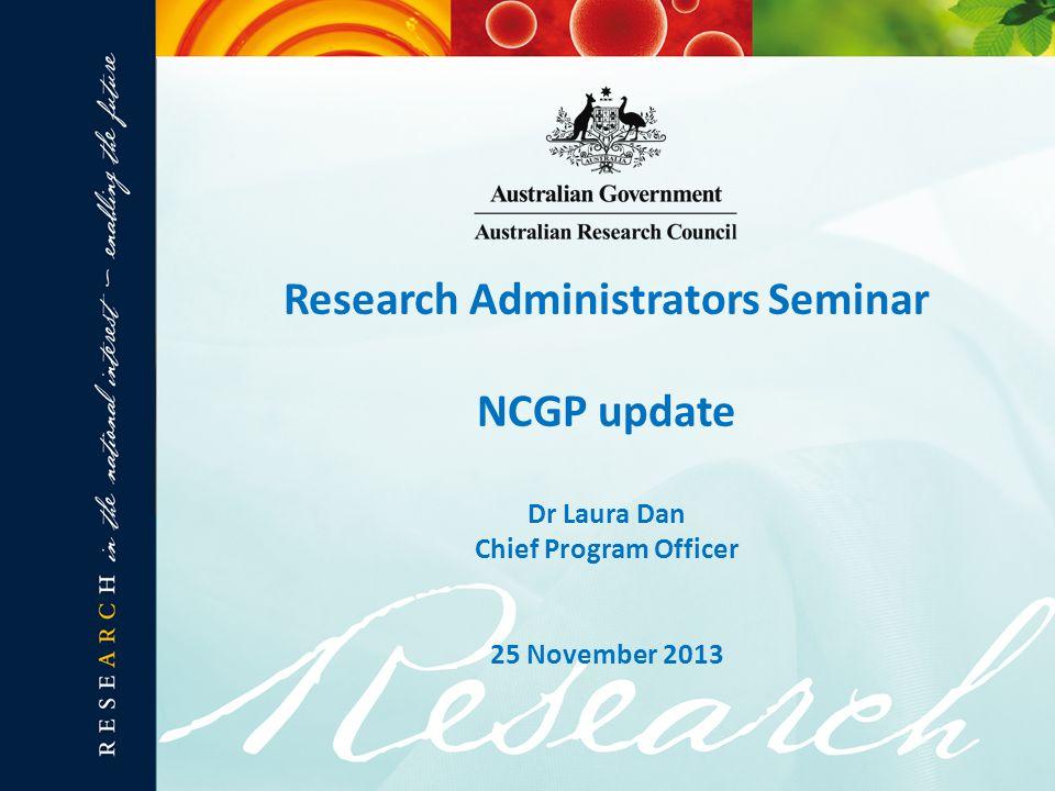 Research Administrators Seminar NCGP update Dr Laura Dan Chief Program Officer 25 November 2013