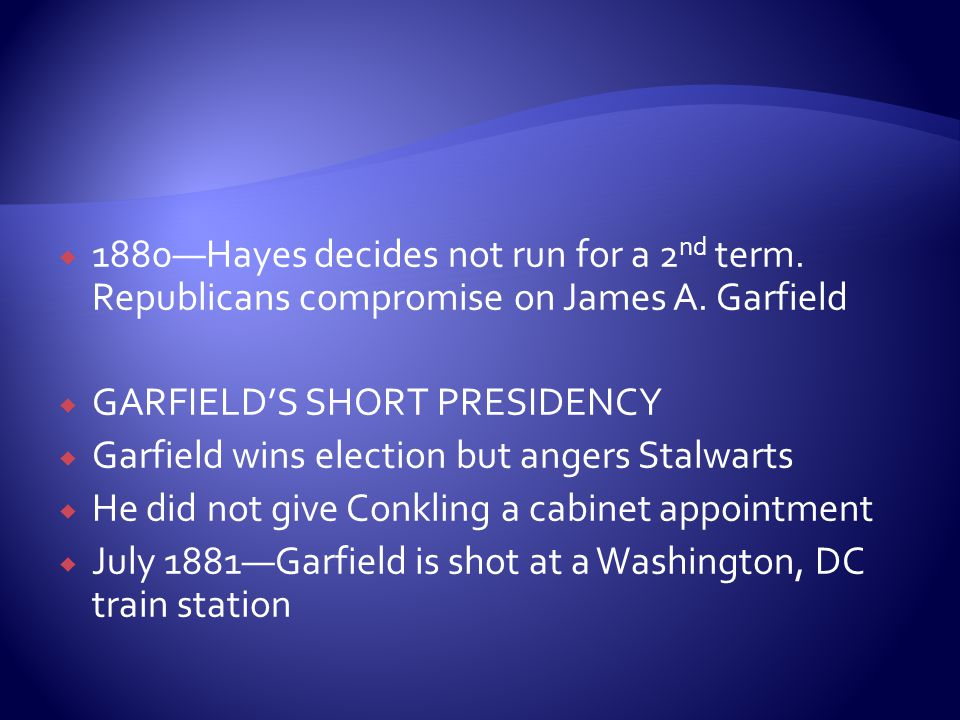  1880—Hayes decides not run for a 2 nd term. Republicans compromise on James A.