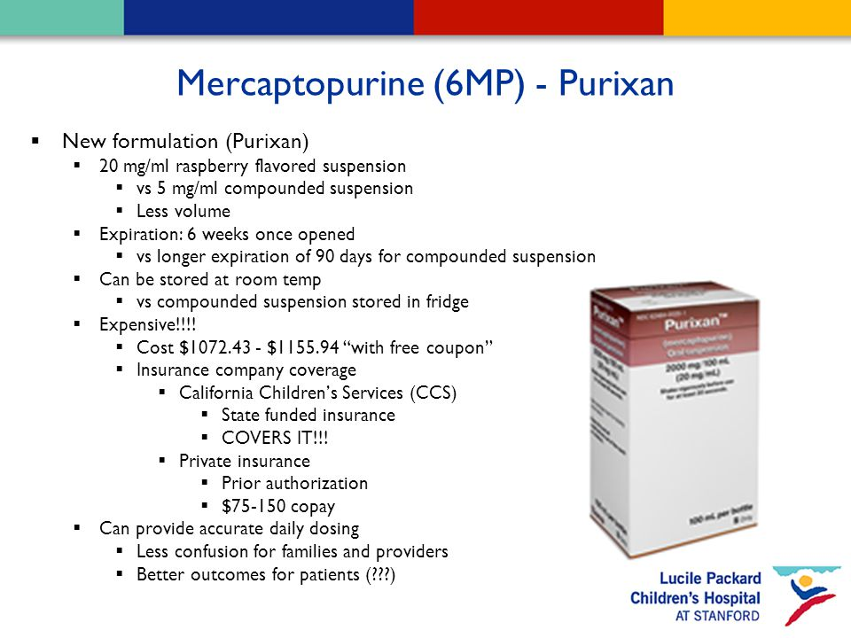 Mercaptopurine (6MP) - Purixan  New formulation (Purixan)  20 mg/ml raspberry flavored suspension  vs 5 mg/ml compounded suspension  Less volume 