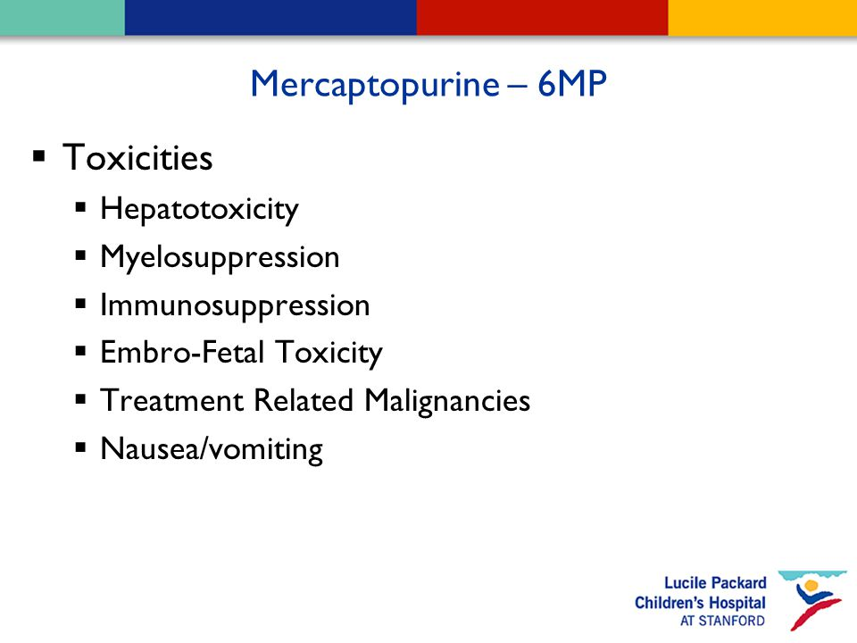 Mercaptopurine – 6MP  Toxicities  Hepatotoxicity  Myelosuppression  Immunosuppression  Embro-Fetal Toxicity  Treatment Related Malignancies  Na
