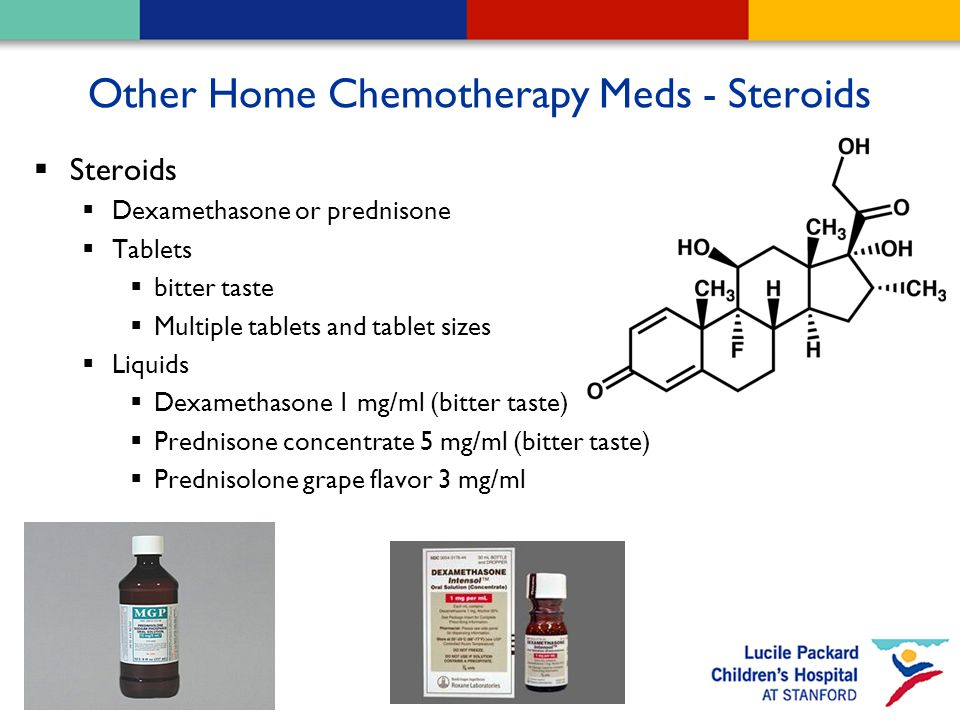 Other Home Chemotherapy Meds - Steroids  Steroids  Dexamethasone or prednisone  Tablets  bitter taste  Multiple tablets and tablet sizes  Liquids  Dexamethasone 1 mg/ml (bitter taste)  Prednisone concentrate 5 mg/ml (bitter taste)  Prednisolone grape flavor 3 mg/ml