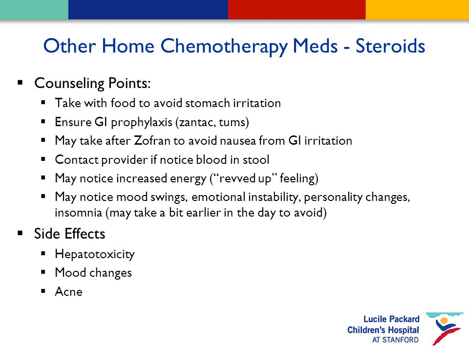 Other Home Chemotherapy Meds - Steroids  Counseling Points:  Take with food to avoid stomach irritation  Ensure GI prophylaxis (zantac, tums)  May