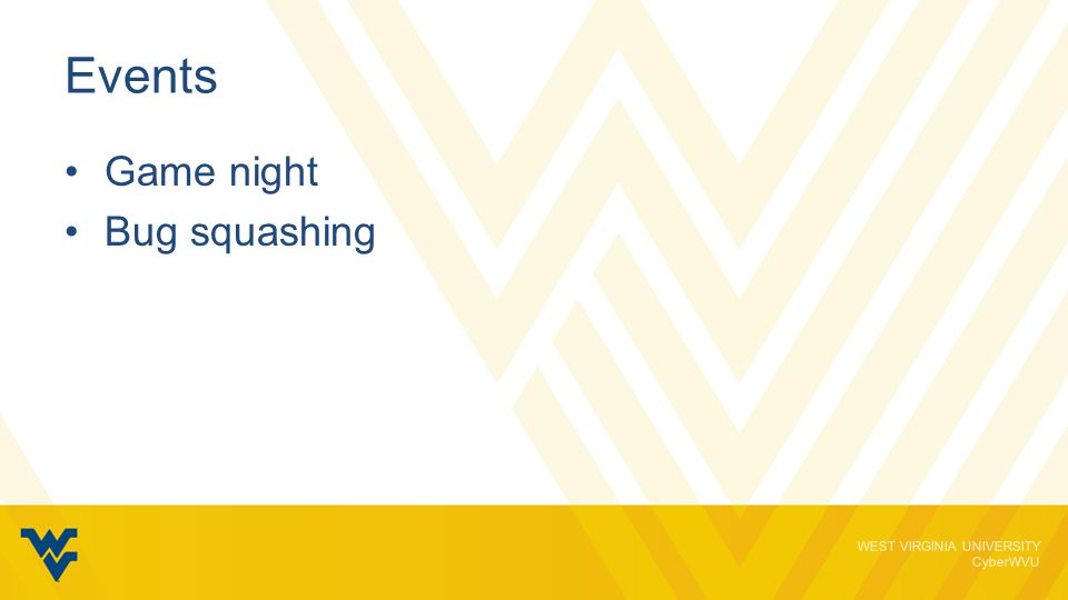 WEST VIRGINIA UNIVERSITY CyberWVU Events Game night Bug squashing