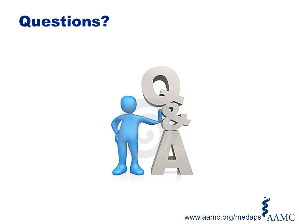 Questions? www.aamc.org/medaps