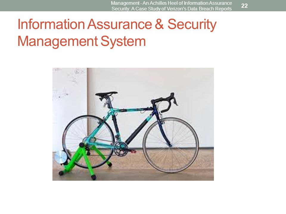 Information Assurance & Security Management System Management - An Achilles Heel of Information Assurance Security: A Case Study of Verizon s Data Breach Reports 22