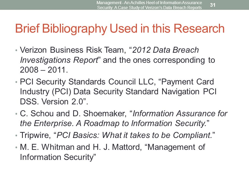 Brief Bibliography Used in this Research Verizon Business Risk Team, 2012 Data Breach Investigations Report and the ones corresponding to 2008 – 2011.