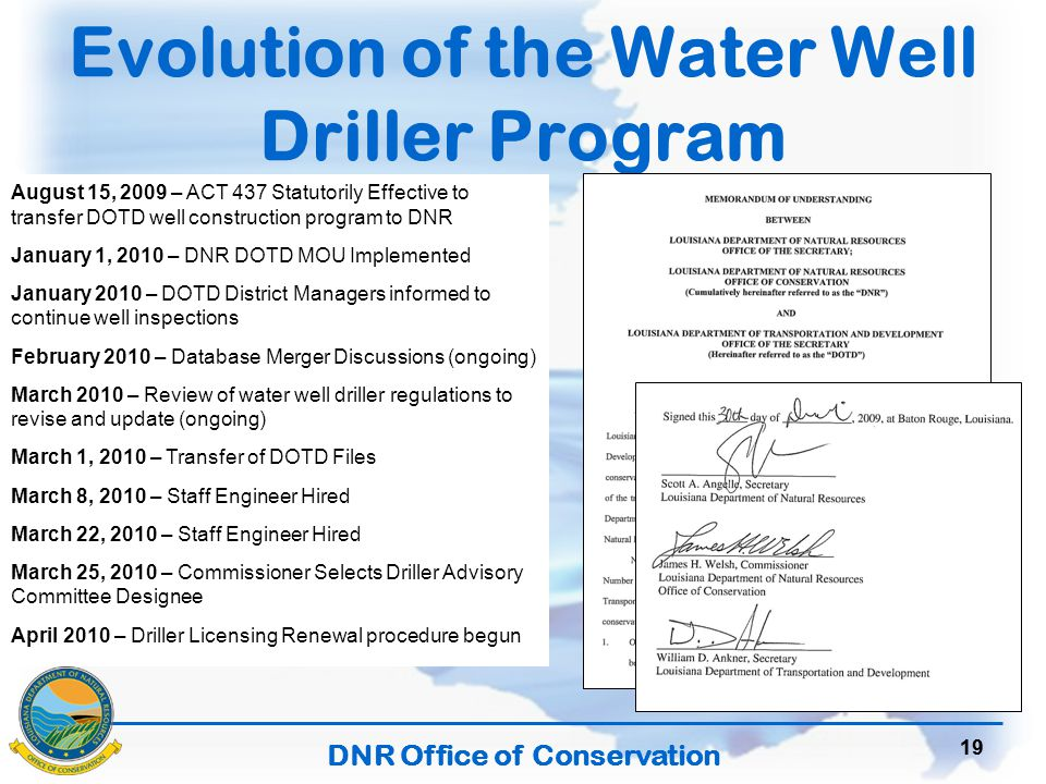 DNR Office of Conservation 19 Evolution of the Water Well Driller Program August 15, 2009 – ACT 437 Statutorily Effective to transfer DOTD well construction program to DNR January 1, 2010 – DNR DOTD MOU Implemented January 2010 – DOTD District Managers informed to continue well inspections February 2010 – Database Merger Discussions (ongoing) March 2010 – Review of water well driller regulations to revise and update (ongoing) March 1, 2010 – Transfer of DOTD Files March 8, 2010 – Staff Engineer Hired March 22, 2010 – Staff Engineer Hired March 25, 2010 – Commissioner Selects Driller Advisory Committee Designee April 2010 – Driller Licensing Renewal procedure begun