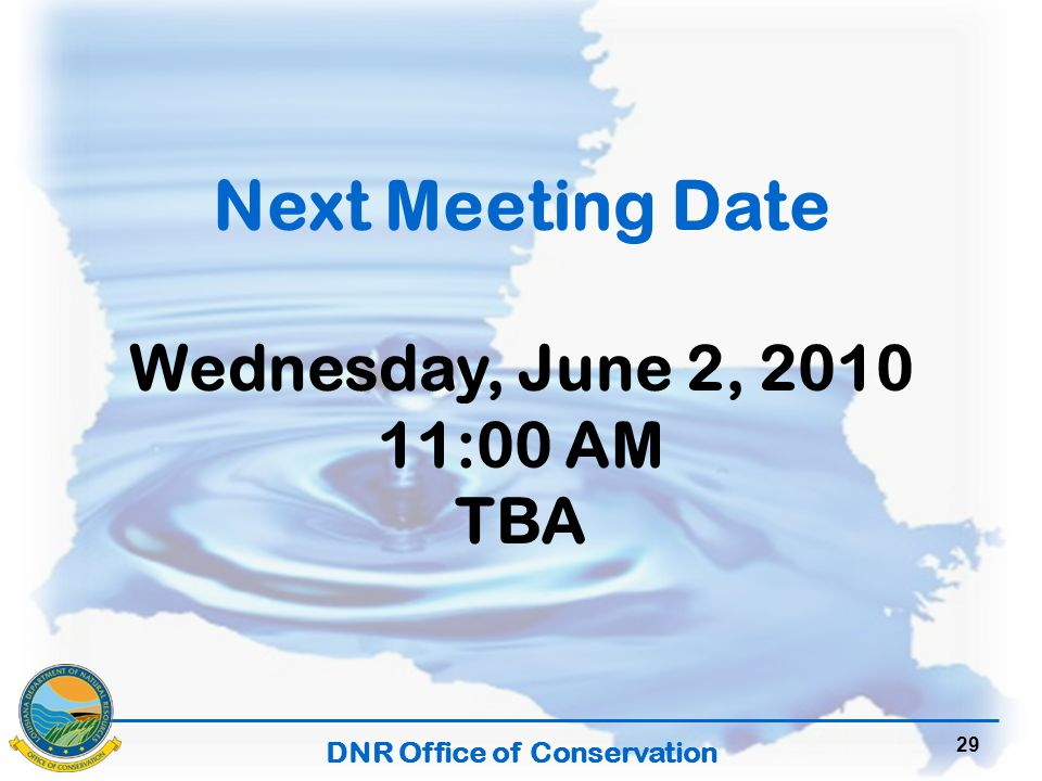 DNR Office of Conservation 29 Next Meeting Date Wednesday, June 2, 2010 11:00 AM TBA