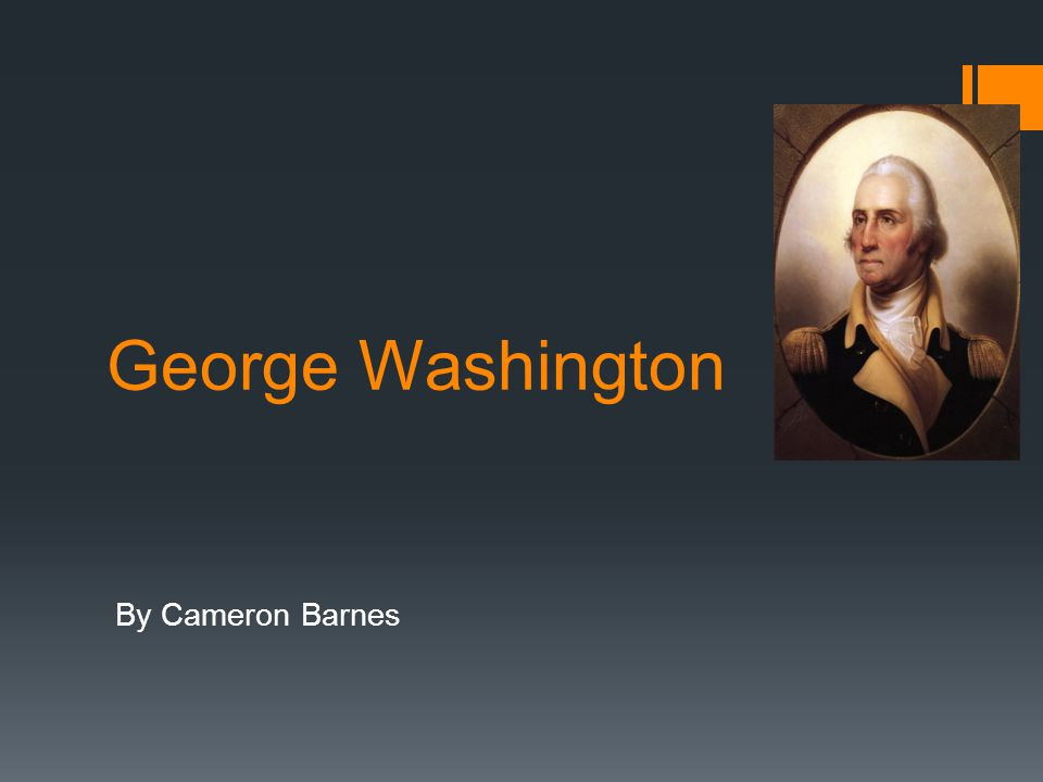 George Washington By Cameron Barnes