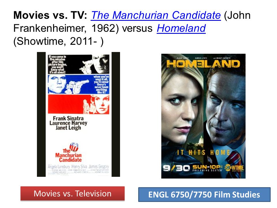 ENGL 6750/7750 Film Studies Movies vs. TV: The Manchurian Candidate (John Frankenheimer, 1962) versus Homeland (Showtime, 2011- )The Manchurian Candid