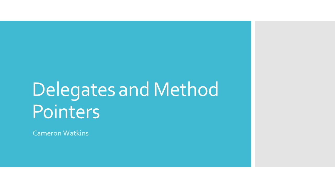 Delegates and Method Pointers Cameron Watkins