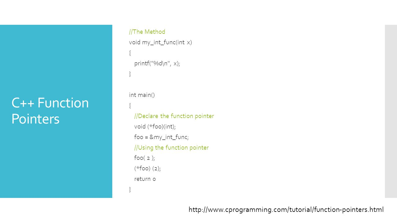 C++ Function Pointers //The Method void my_int_func(int x) { printf(
