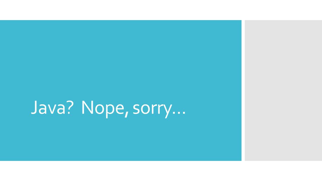 Java Nope, sorry...
