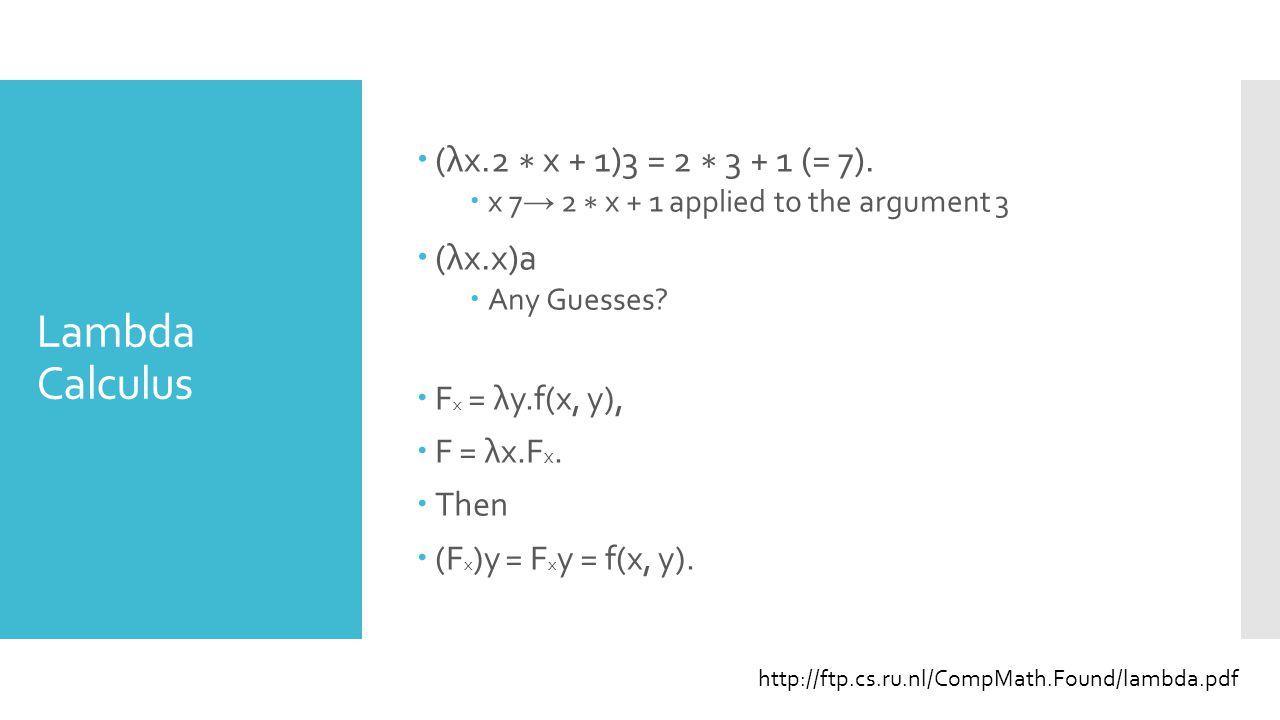 Lambda Calculus  (λx.2 ∗ x + 1)3 = 2 ∗ 3 + 1 (= 7).