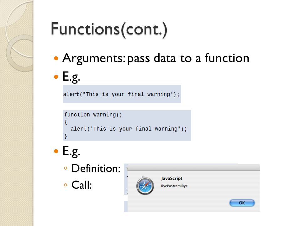 Functions(cont.) Arguments: pass data to a function E.g. ◦ Definition: ◦ Call: