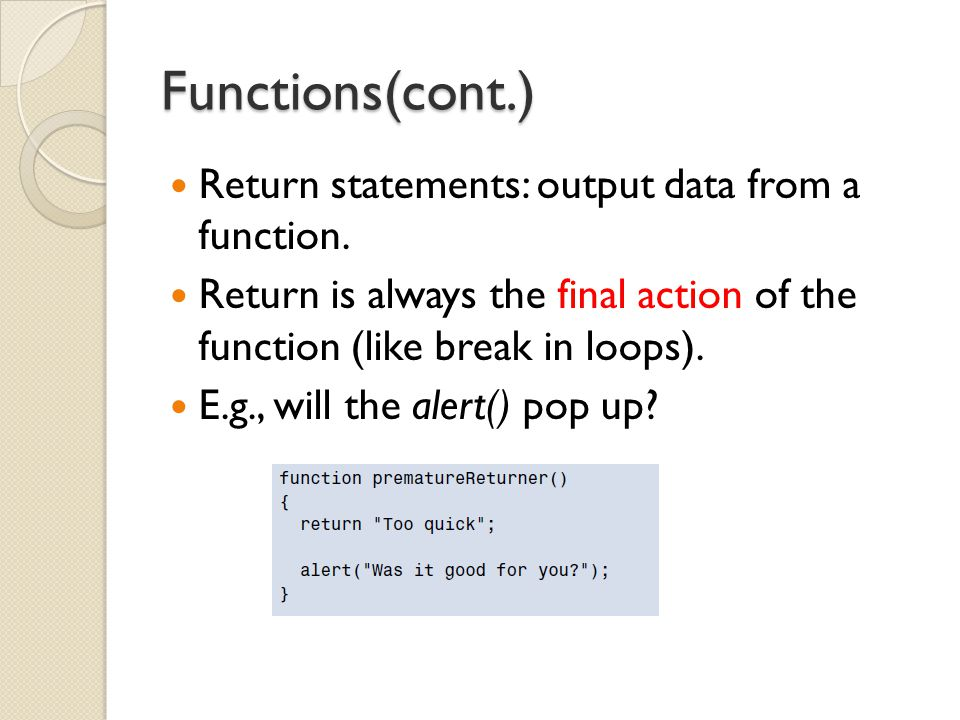 Functions(cont.) Return statements: output data from a function. Return is always the final action of the function (like break in loops). E.g., will t