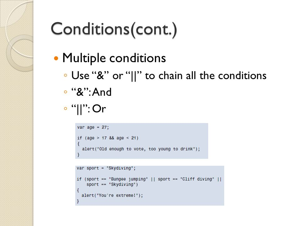 Conditions(cont.) Multiple conditions ◦ Use & or || to chain all the conditions ◦ & : And ◦ || : Or