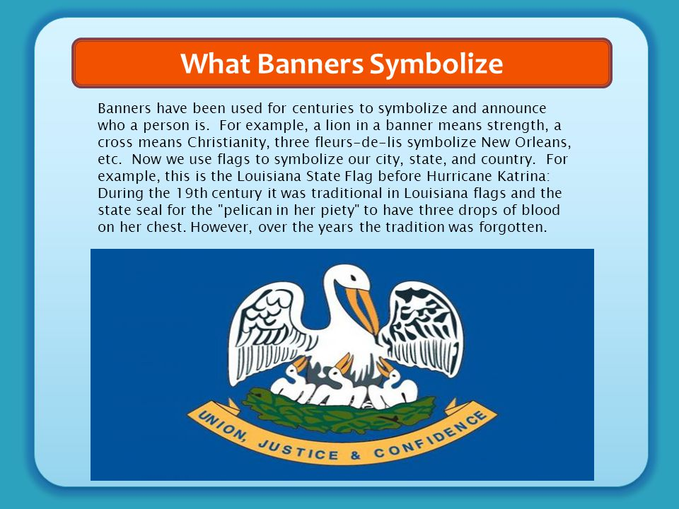 What Banners Symbolize Banners have been used for centuries to symbolize and announce who a person is. For example, a lion in a banner means strength,