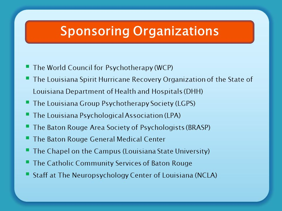  The World Council for Psychotherapy (WCP)  The Louisiana Spirit Hurricane Recovery Organization of the State of Louisiana Department of Health and