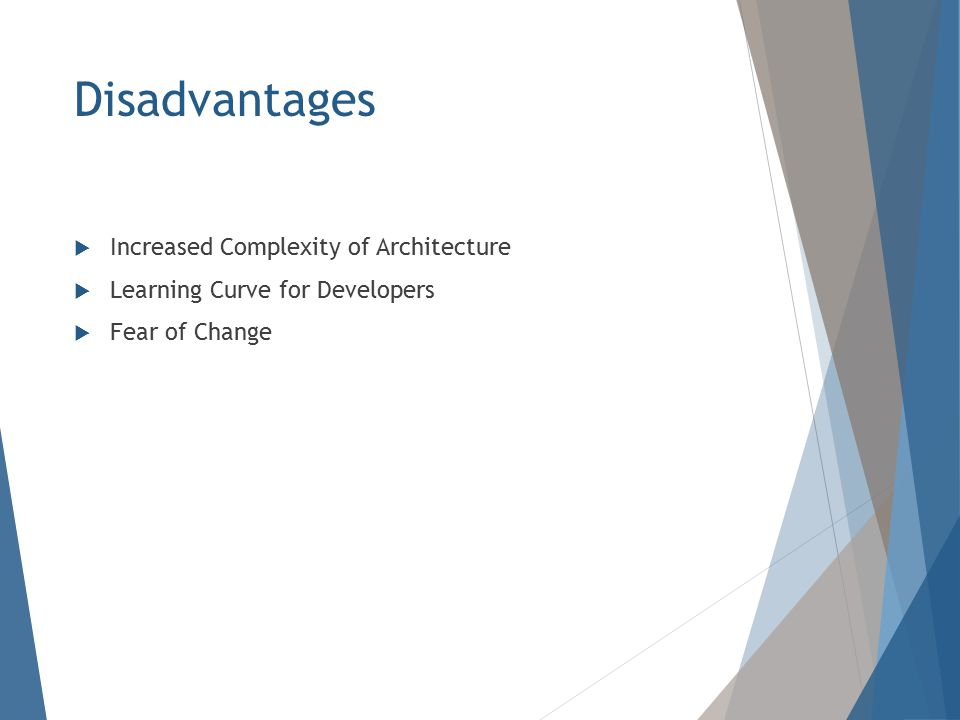 Disadvantages  Increased Complexity of Architecture  Learning Curve for Developers  Fear of Change
