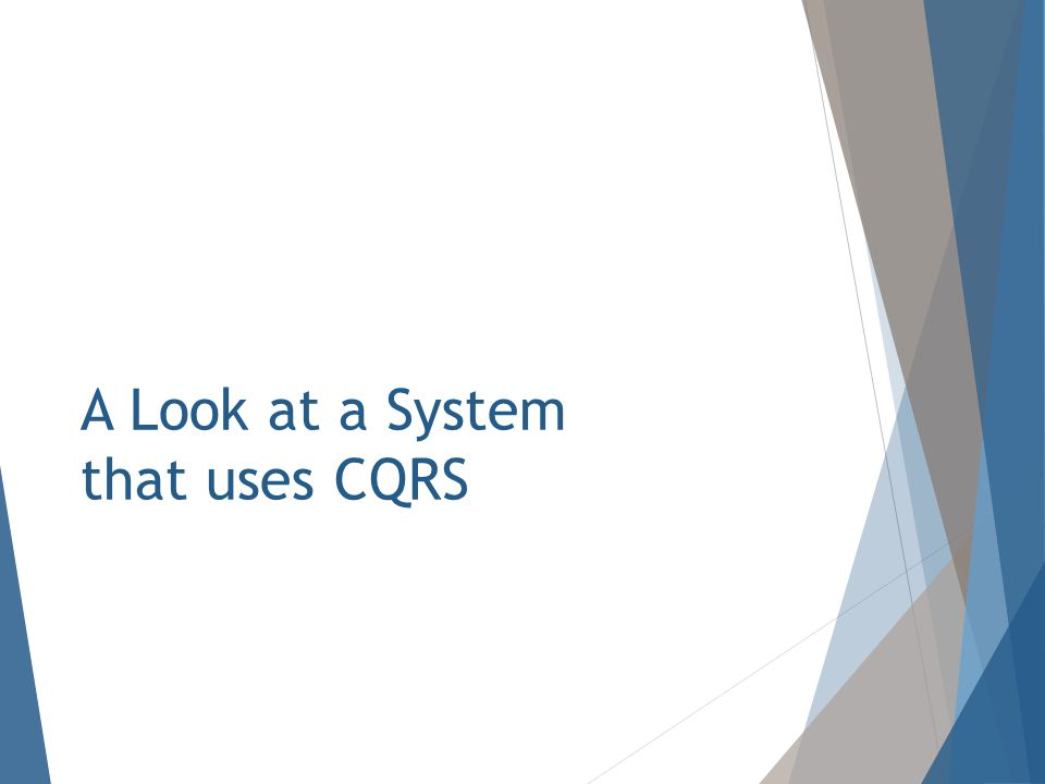 A Look at a System that uses CQRS