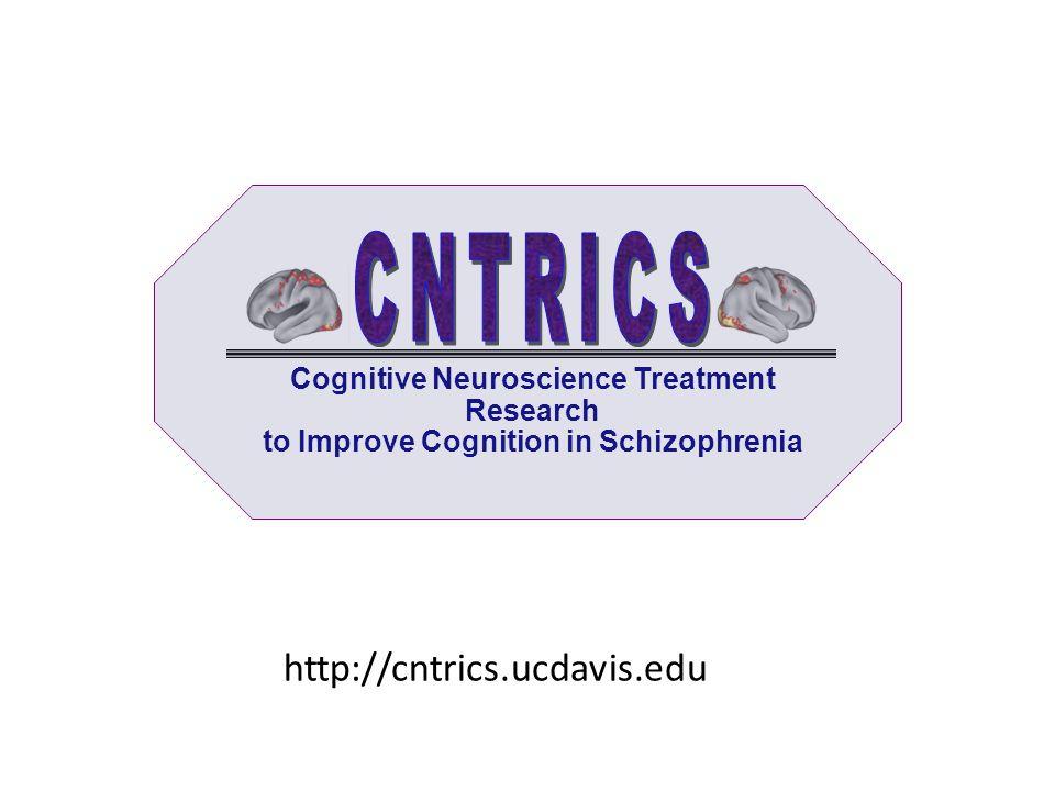 Cognitive Neuroscience Treatment Research to Improve Cognition in Schizophrenia http://cntrics.ucdavis.edu