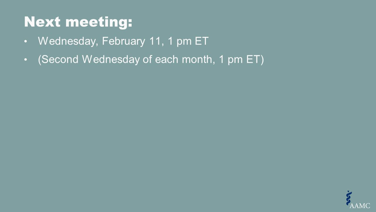 Wednesday, February 11, 1 pm ET (Second Wednesday of each month, 1 pm ET) Next meeting: