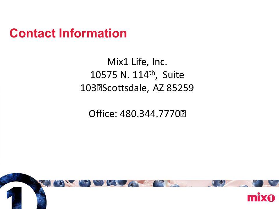 Contact Information Mix1 Life, Inc. 10575 N. 114 th, Suite 103 Scottsdale, AZ 85259