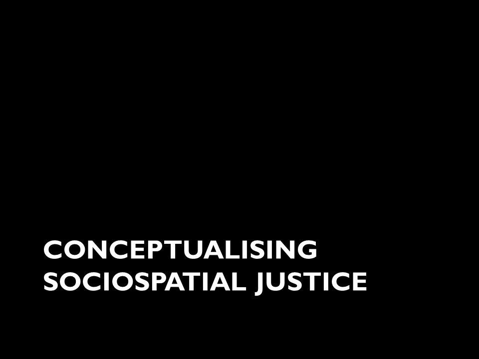 CONCEPTUALISING SOCIOSPATIAL JUSTICE