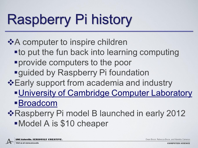 Dean Brock, Rebecca Bruce, and Marietta Cameron COMPUTER SCIENCE Raspberry Pi history  A computer to inspire children  to put the fun back into lear
