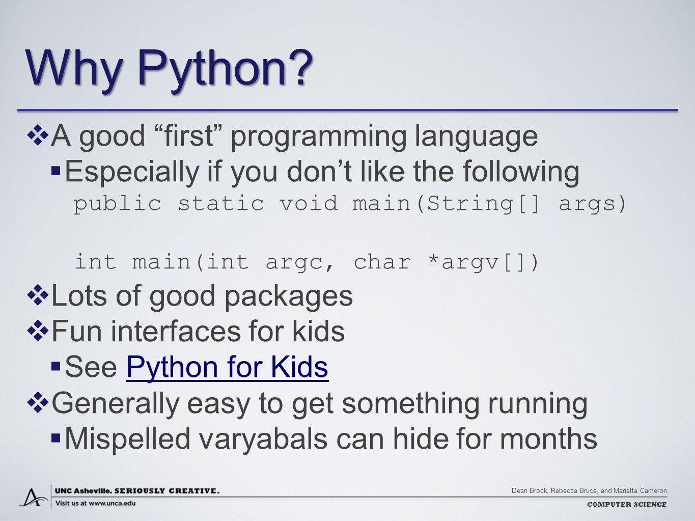 """Dean Brock, Rebecca Bruce, and Marietta Cameron COMPUTER SCIENCE Why Python?  A good """"first"""" programming language  Especially if you don't like the"""