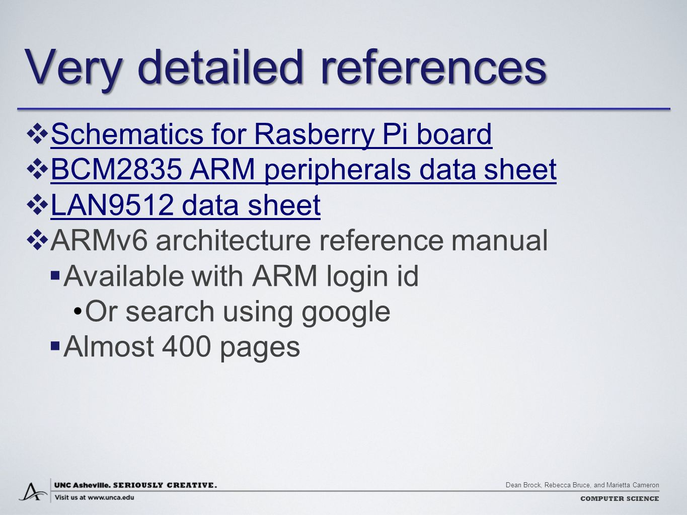 Dean Brock, Rebecca Bruce, and Marietta Cameron COMPUTER SCIENCE Very detailed references  Schematics for Rasberry Pi board Schematics for Rasberry P