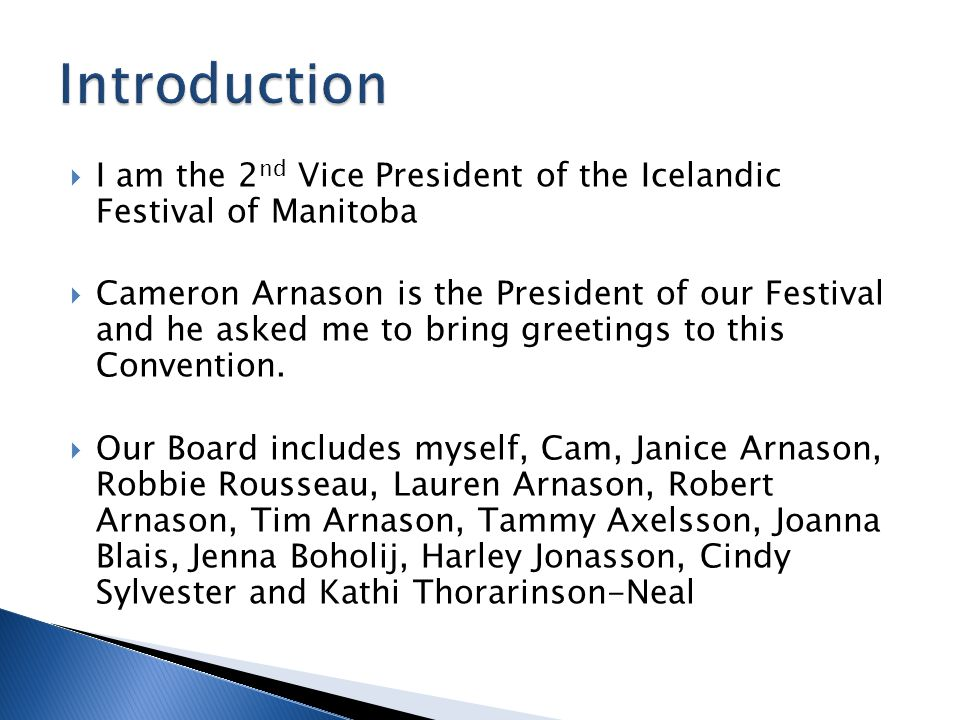  I am the 2 nd Vice President of the Icelandic Festival of Manitoba  Cameron Arnason is the President of our Festival and he asked me to bring greetings to this Convention.