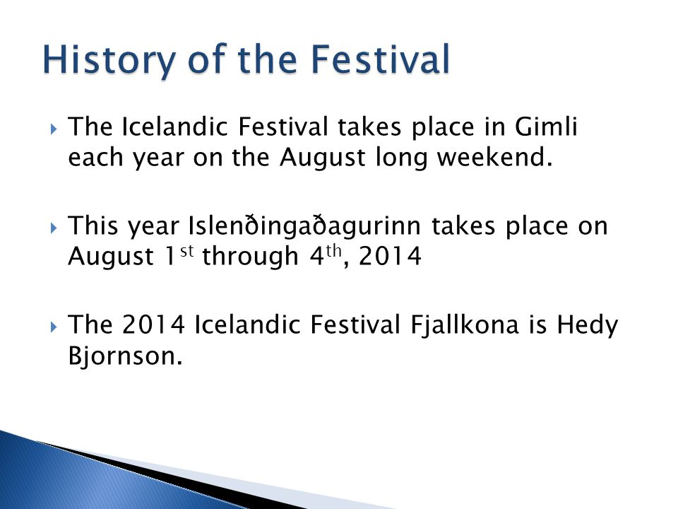  The Icelandic Festival takes place in Gimli each year on the August long weekend.