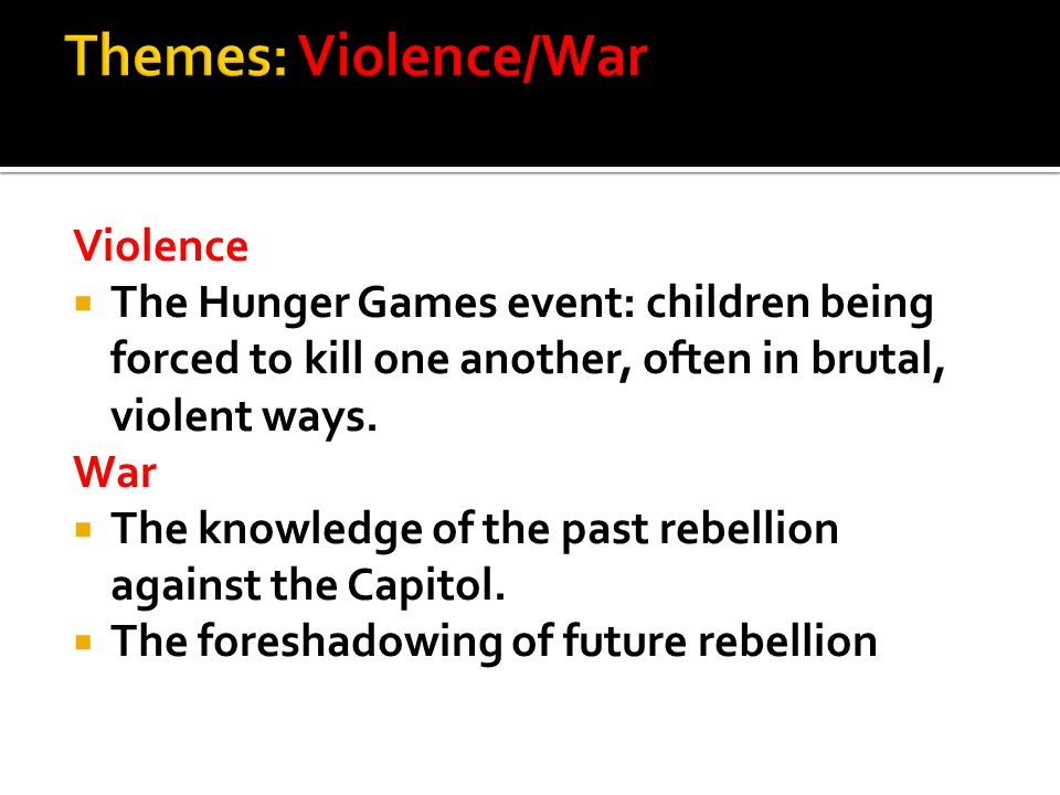 Violence  The Hunger Games event: children being forced to kill one another, often in brutal, violent ways.