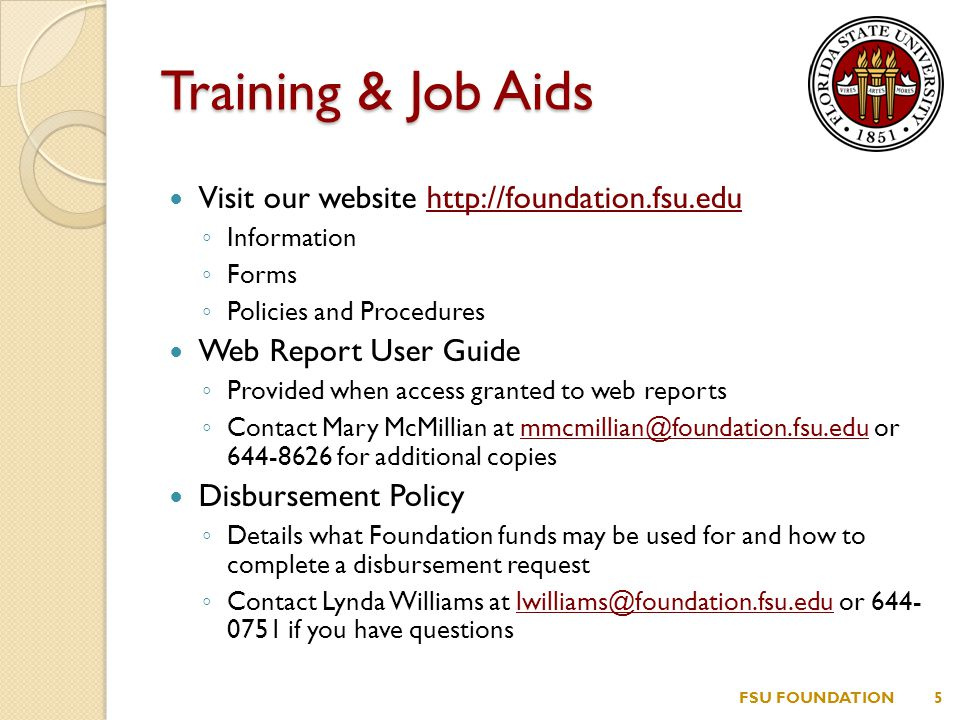 Training & Job Aids Visit our website http://foundation.fsu.eduhttp://foundation.fsu.edu ◦ Information ◦ Forms ◦ Policies and Procedures Web Report User Guide ◦ Provided when access granted to web reports ◦ Contact Mary McMillian at mmcmillian@foundation.fsu.edu or 644-8626 for additional copiesmmcmillian@foundation.fsu.edu Disbursement Policy ◦ Details what Foundation funds may be used for and how to complete a disbursement request ◦ Contact Lynda Williams at lwilliams@foundation.fsu.edu or 644- 0751 if you have questionslwilliams@foundation.fsu.edu FSU FOUNDATION5