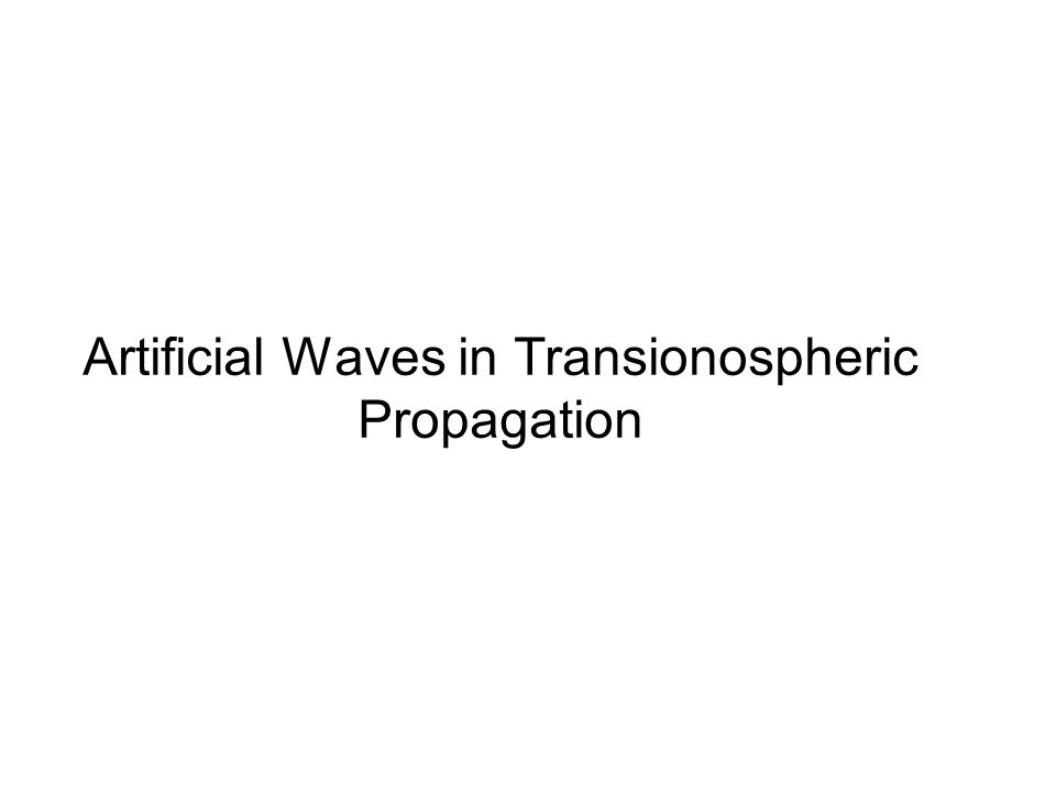 Artificial Waves in Transionospheric Propagation