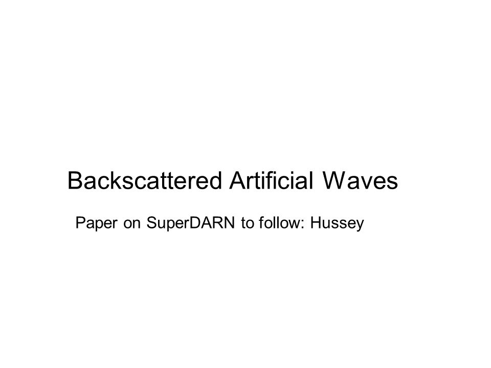 Backscattered Artificial Waves Paper on SuperDARN to follow: Hussey