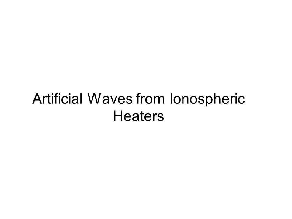 Artificial Waves from Ionospheric Heaters
