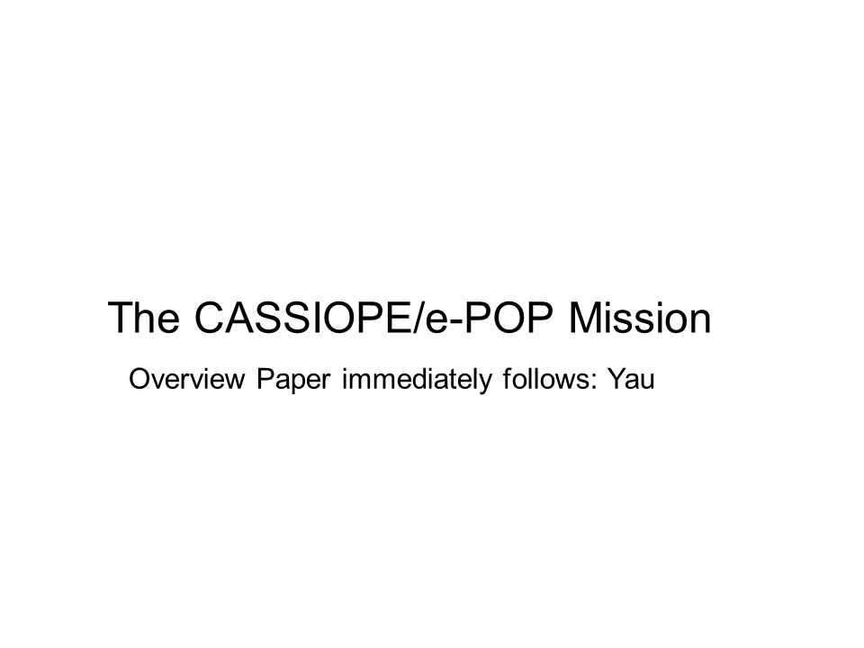 The CASSIOPE/e-POP Mission Overview Paper immediately follows: Yau