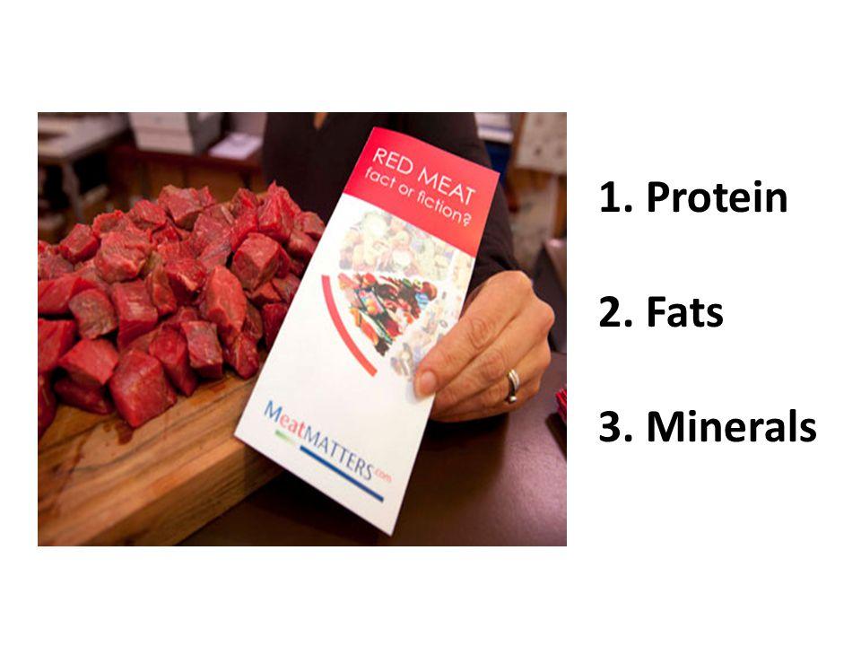 1. Protein 2. Fats 3. Minerals